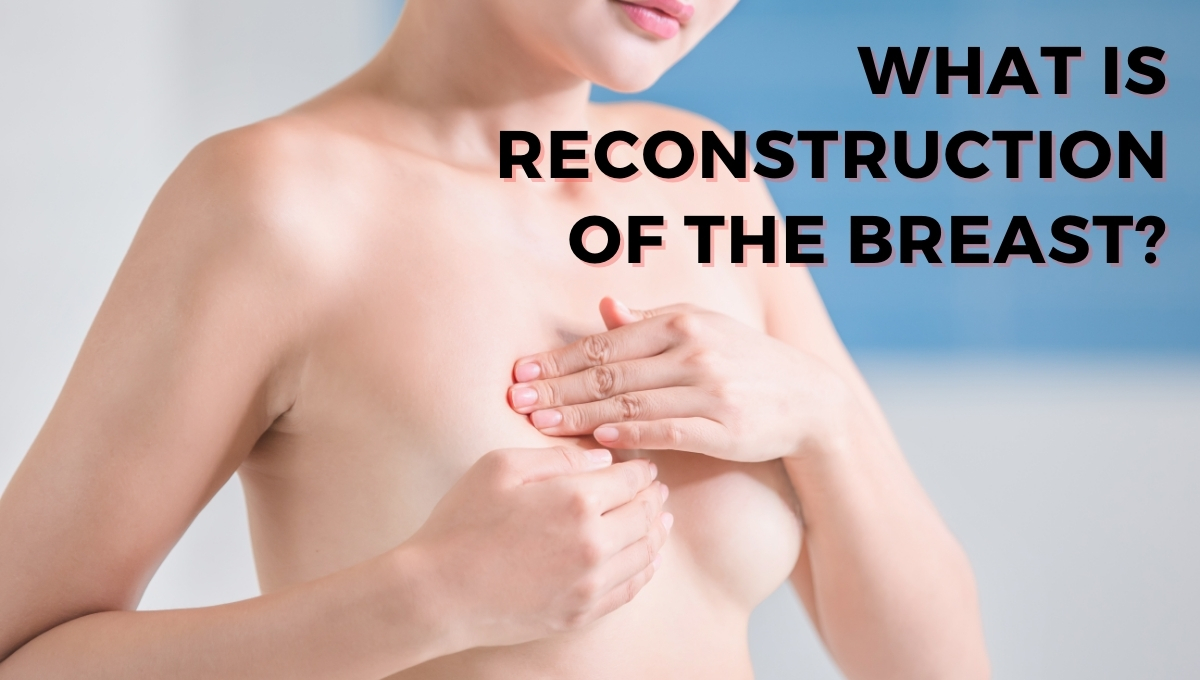 What Is Reconstruction Of The Breast