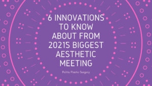 6 Innovations To Know About From 2021s Biggest Aesthetic Meeting 300x170