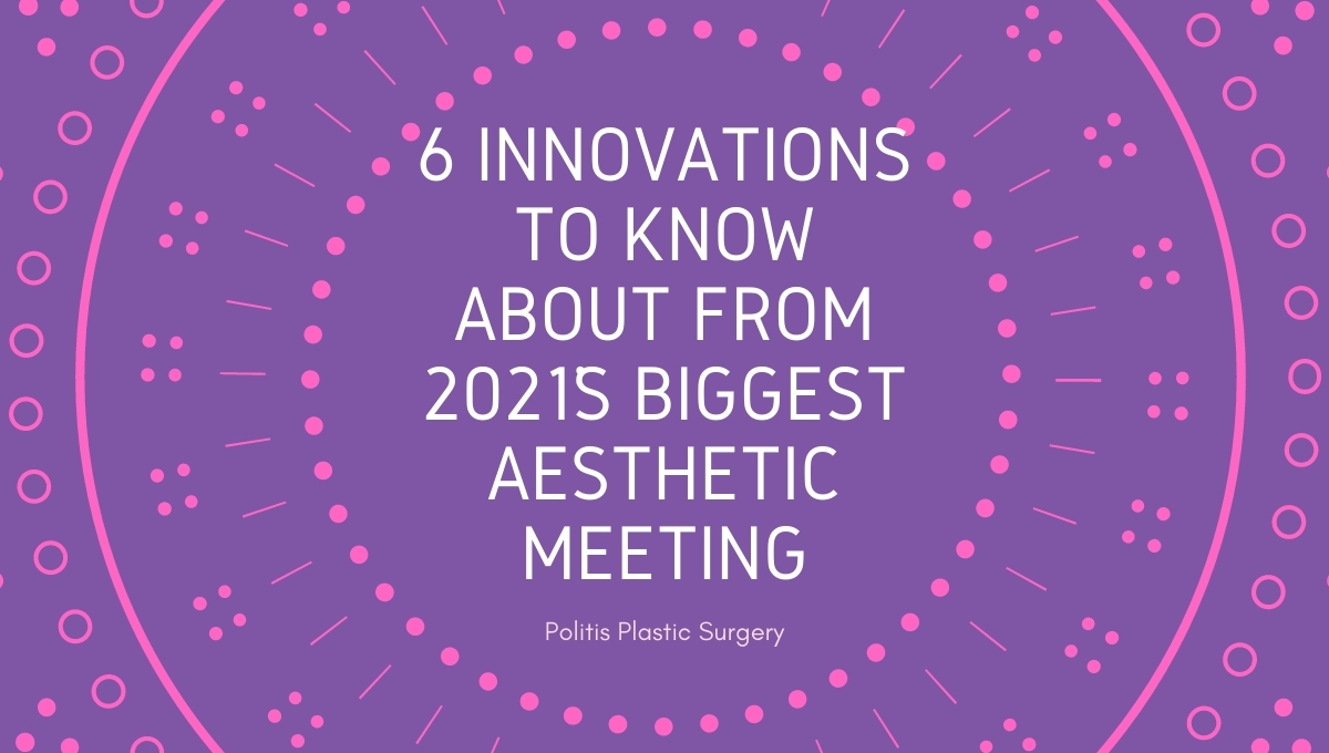 6 Innovations To Know About From 2021s Biggest Aesthetic Meeting